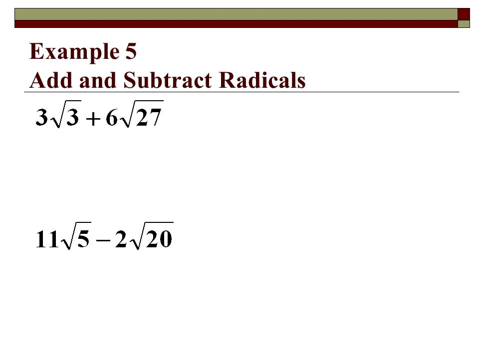 Example 5 Add and Subtract Radicals