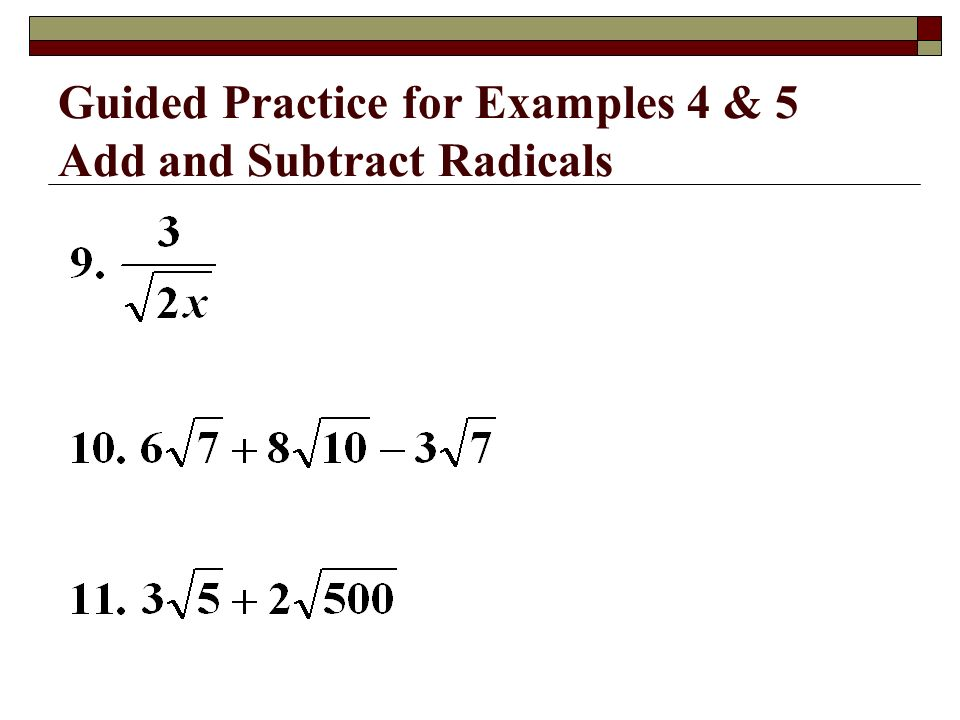Guided Practice for Examples 4 & 5 Add and Subtract Radicals