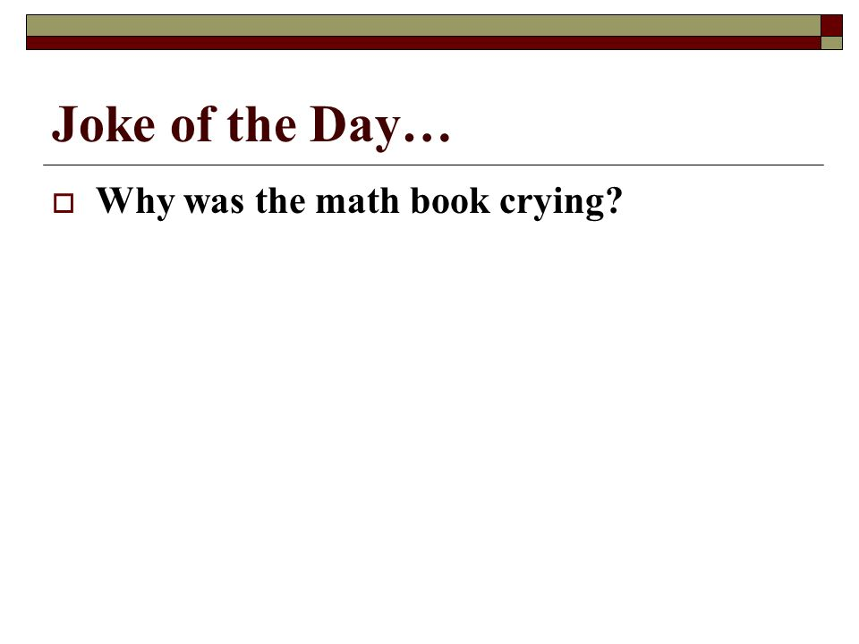 Joke of the Day… Why was the math book crying