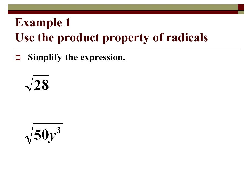 Example 1 Use the product property of radicals