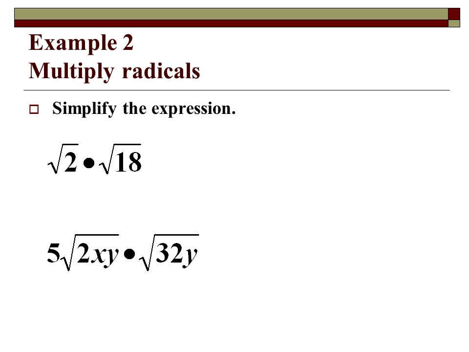 Example 2 Multiply radicals