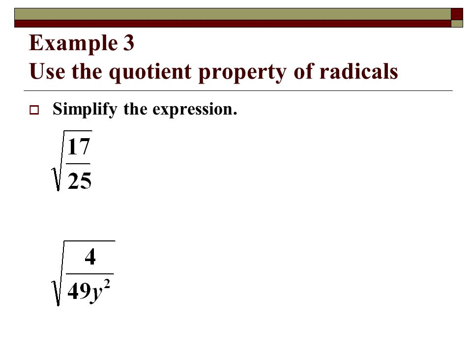 Example 3 Use the quotient property of radicals