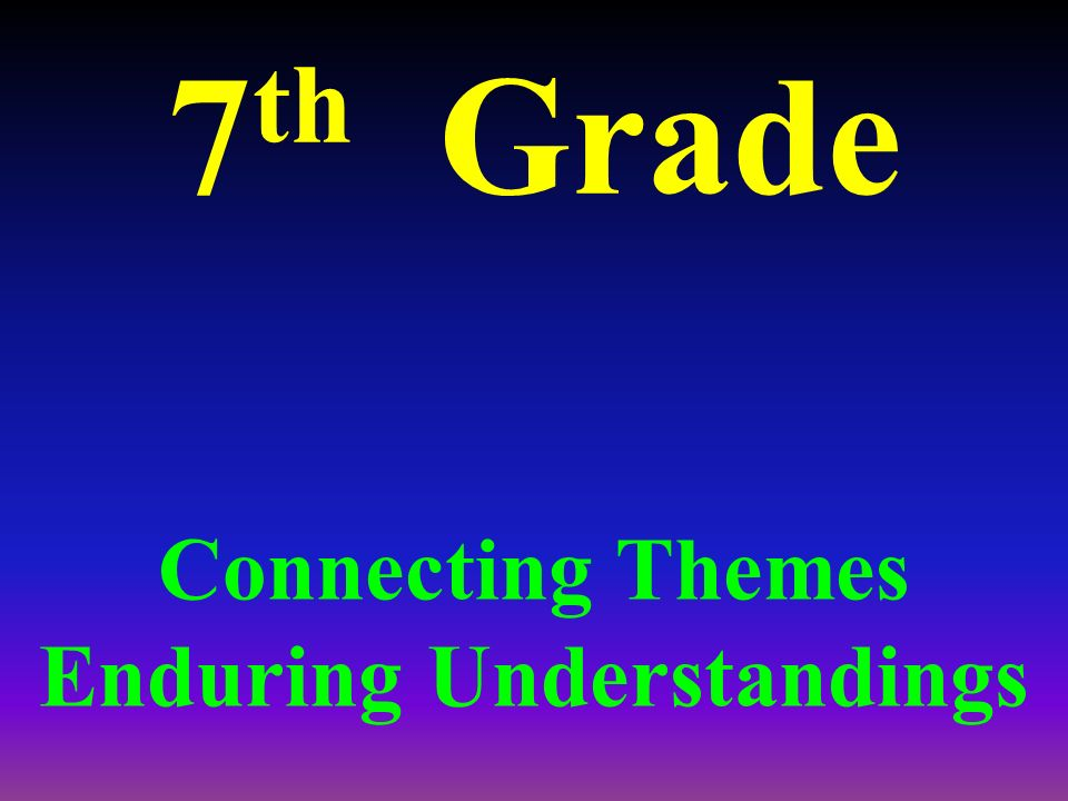 Connecting Themes Enduring Understandings
