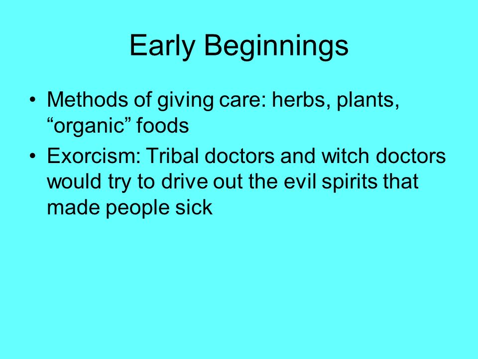 Early Beginnings Methods of giving care: herbs, plants, organic foods.