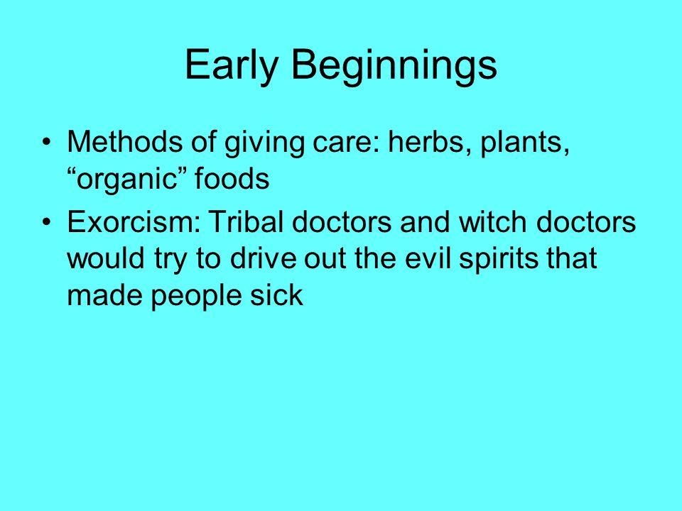 Early Beginnings Methods of giving care: herbs, plants, organic foods.