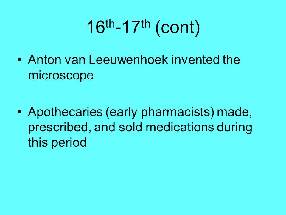16th-17th (cont) Anton van Leeuwenhoek invented the microscope