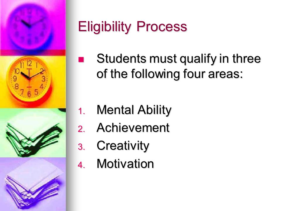 Eligibility Process Students must qualify in three of the following four areas: Mental Ability. Achievement.