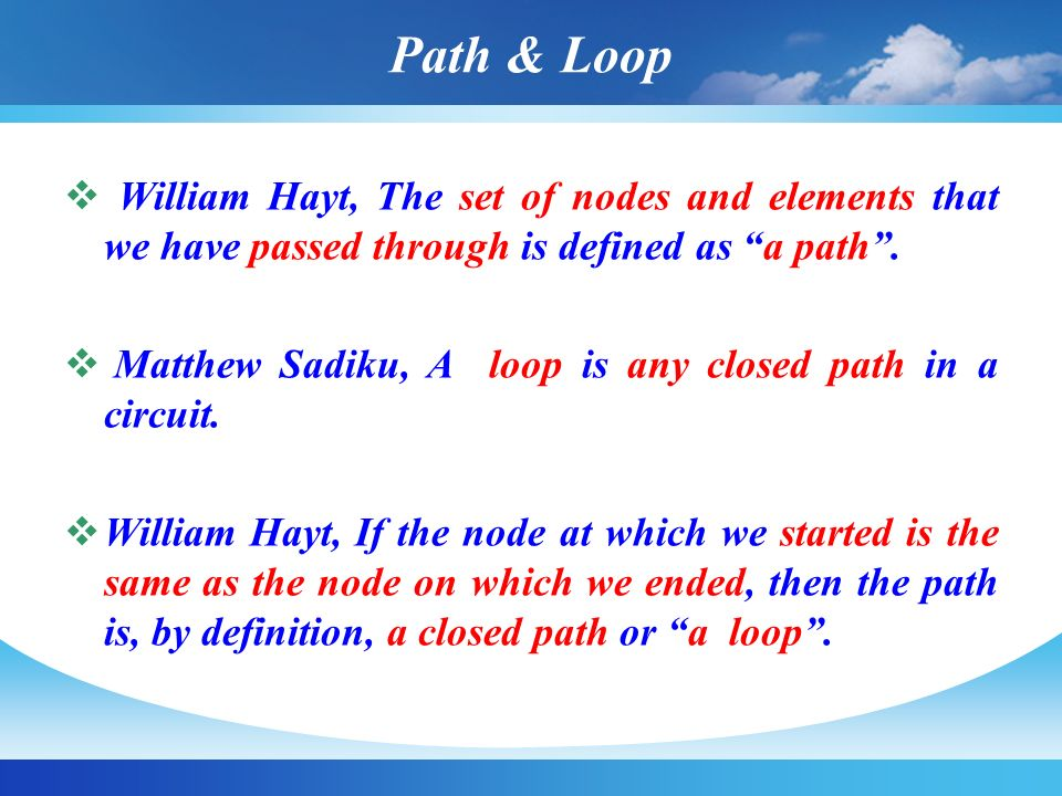 Path & Loop William Hayt, The set of nodes and elements that we have passed through is defined as a path .