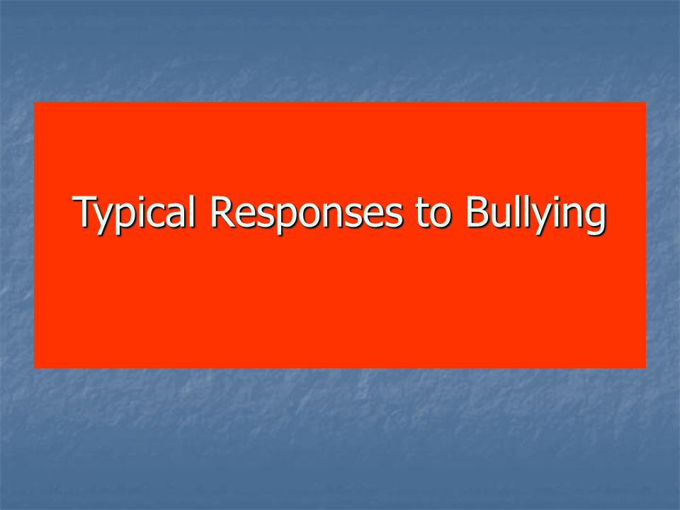 Typical Responses to Bullying