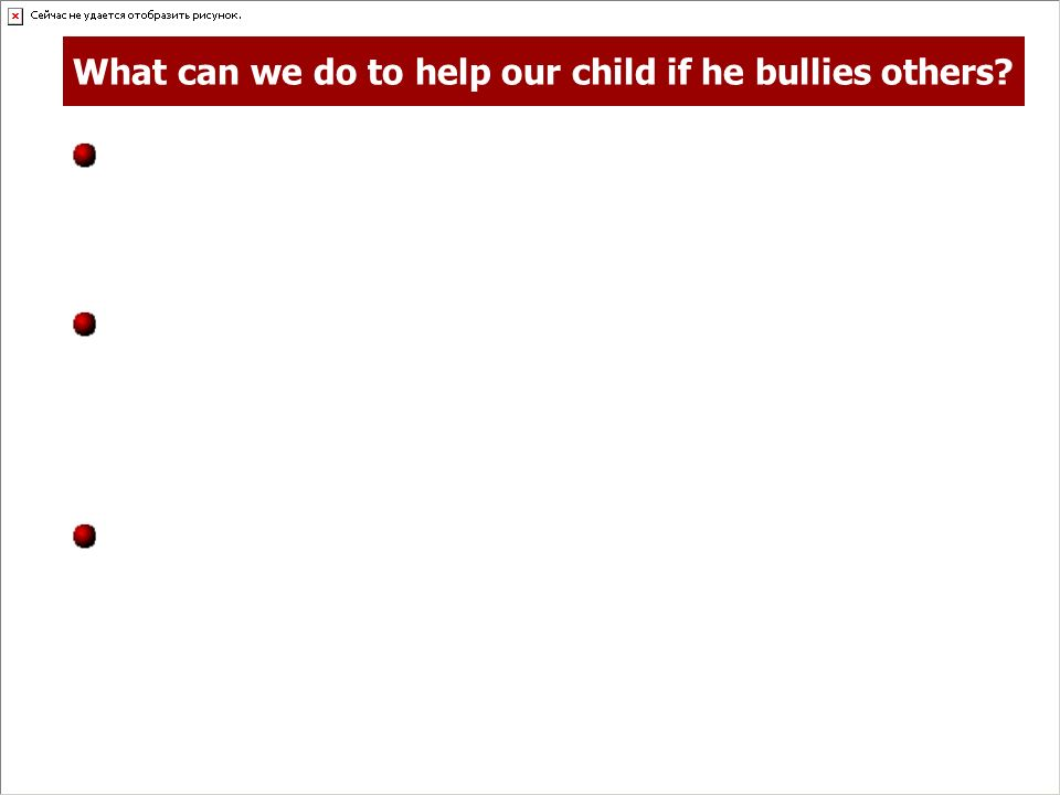 What can we do to help our child if he bullies others