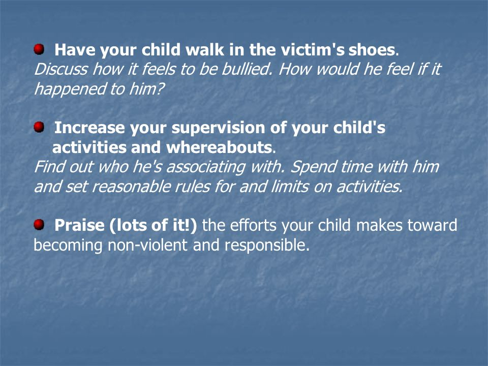 Have your child walk in the victim s shoes