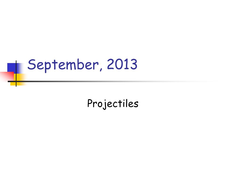 September, 2013 Projectiles