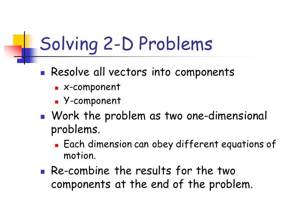 Solving 2-D Problems Resolve all vectors into components