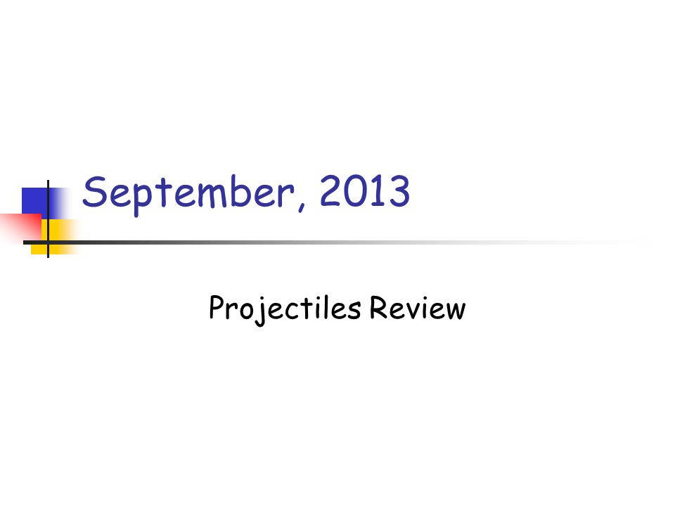 September, 2013 Projectiles Review