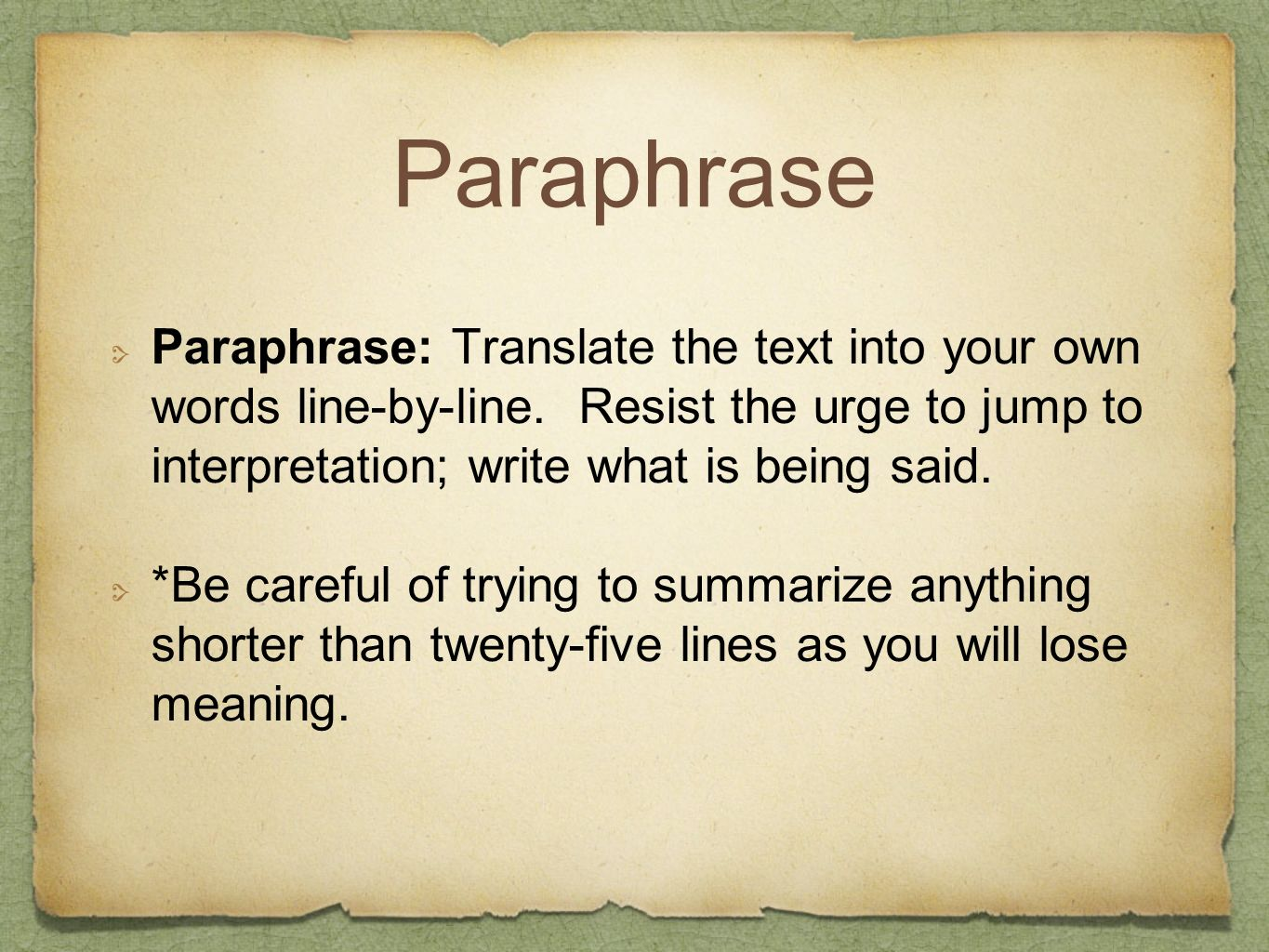 Paraphrase Paraphrase: Translate the text into your own words line-by-line. Resist the urge to jump to interpretation; write what is being said.