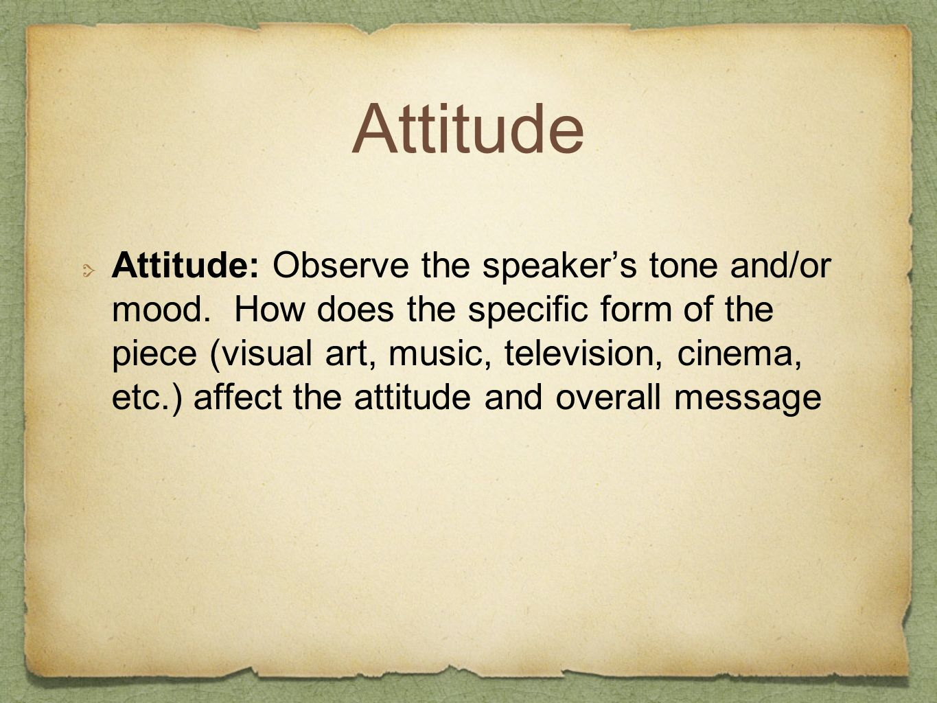 Attitude: Observe the speaker's tone and/or mood