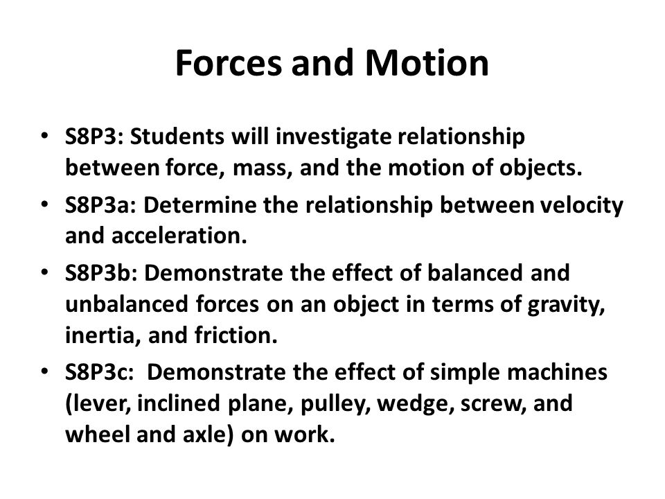 Forces and Motion S8P3: Students will investigate relationship between force, mass, and the motion of objects.