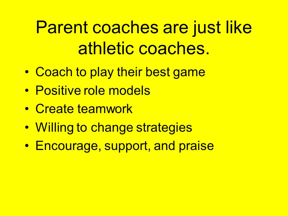 Parent coaches are just like athletic coaches.