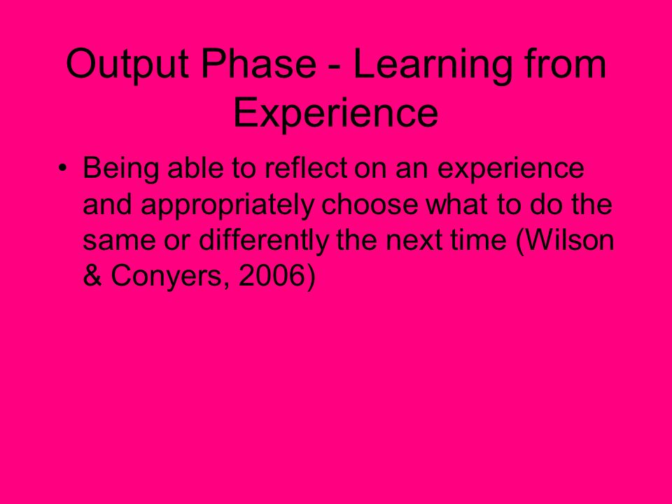 Output Phase - Learning from Experience