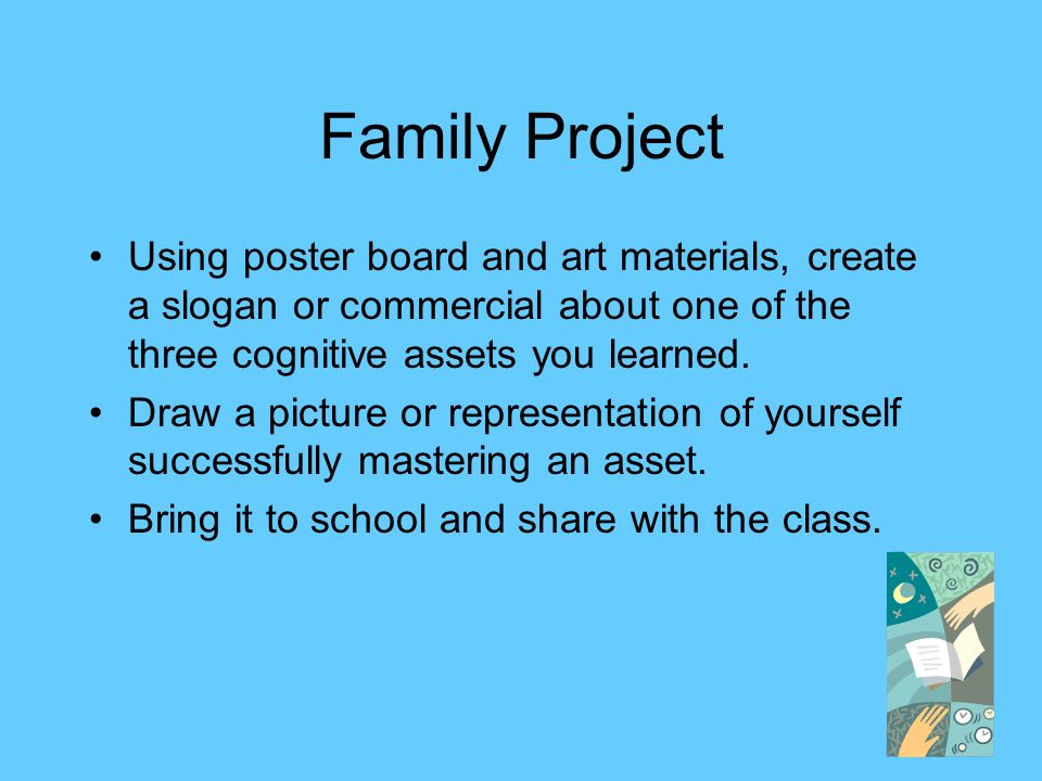Family ProjectUsing poster board and art materials, create a slogan or commercial about one of the three cognitive assets you learned.