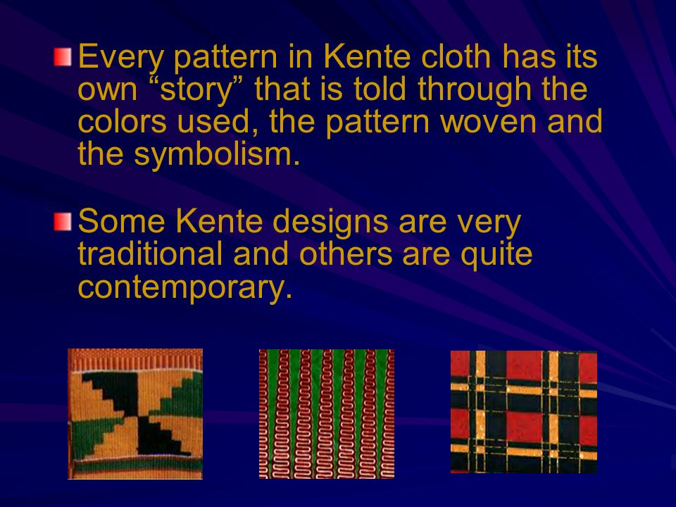 Every pattern in Kente cloth has its own story that is told through the colors used, the pattern woven and the symbolism.