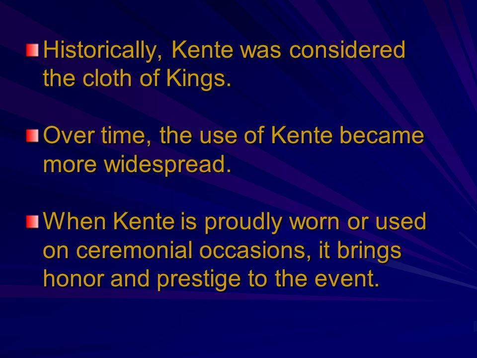 Historically, Kente was considered the cloth of Kings.