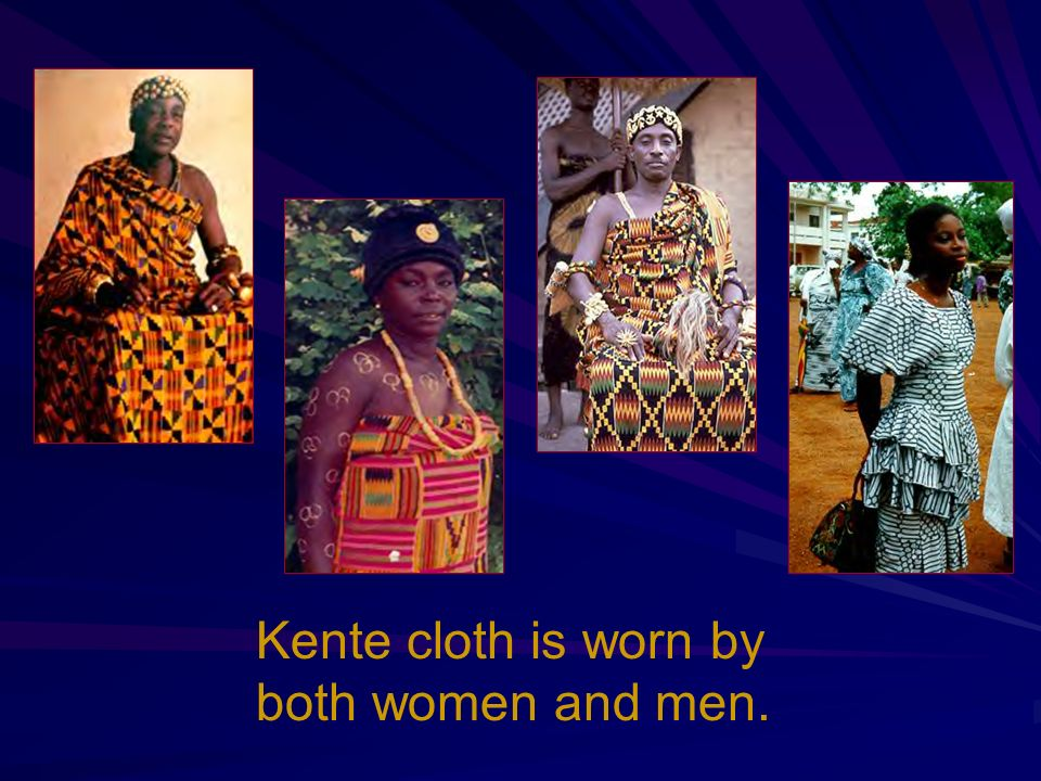 Kente cloth is worn by both women and men.
