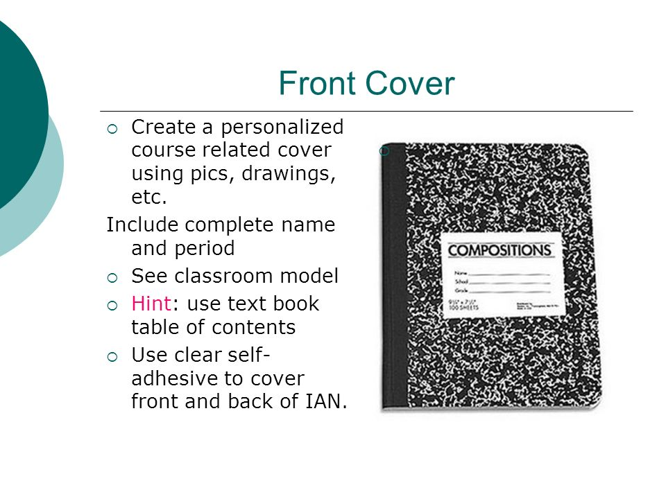 Front Cover Create a personalized course related cover using pics, drawings, etc. Include complete name and period.