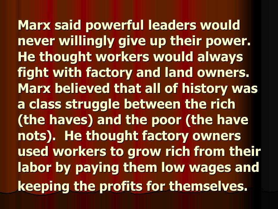 Marx said powerful leaders would never willingly give up their power
