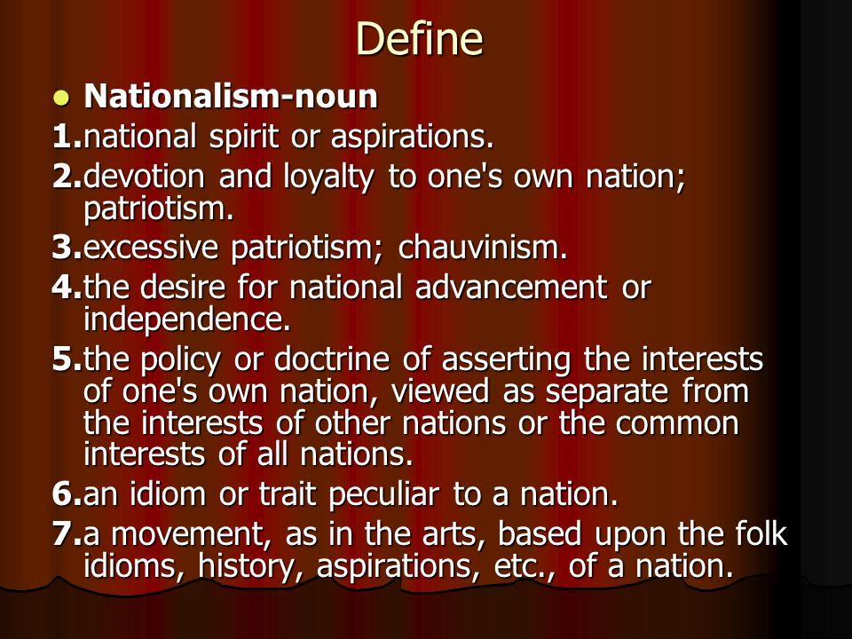 Define Nationalism-noun 1.national spirit or aspirations.