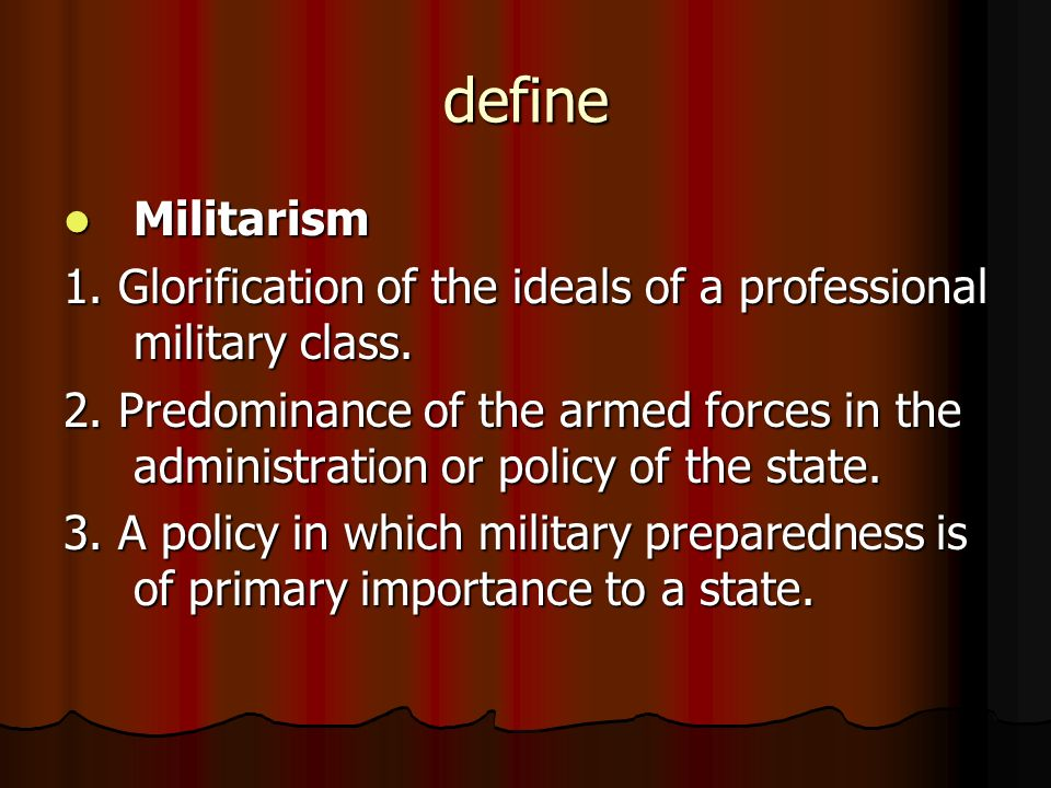 define Militarism. 1. Glorification of the ideals of a professional military class.