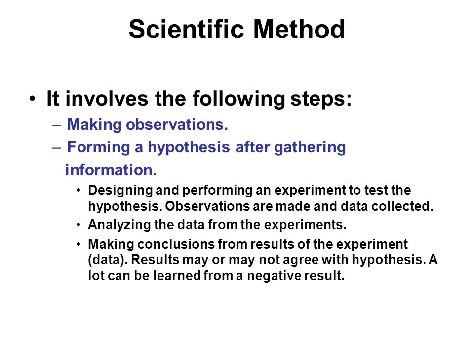 Scientific Method It involves the following steps: