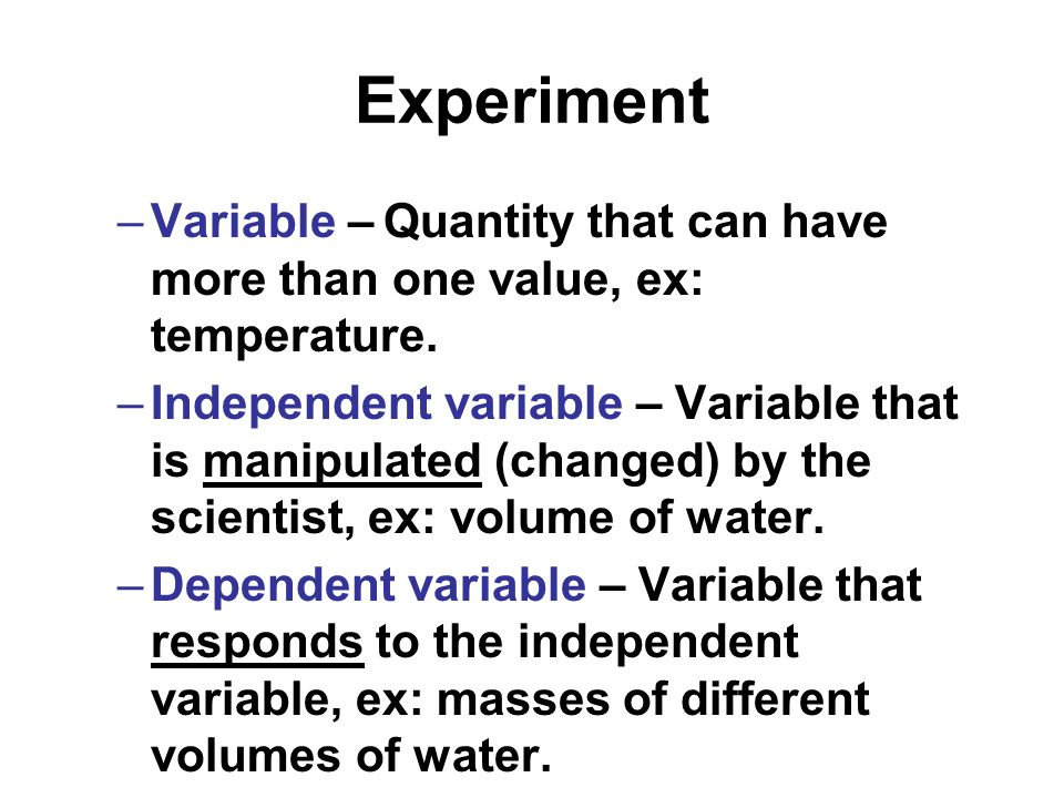 Experiment Variable – Quantity that can have more than one value, ex: temperature.
