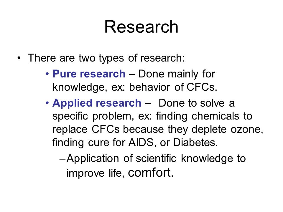 Research There are two types of research: