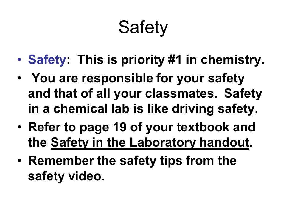 Safety Safety: This is priority #1 in chemistry.
