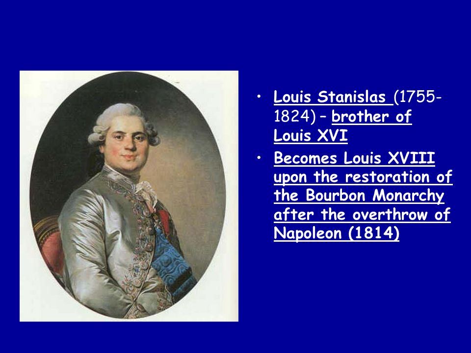 Louis Stanislas (1755-1824) – brother of Louis XVI