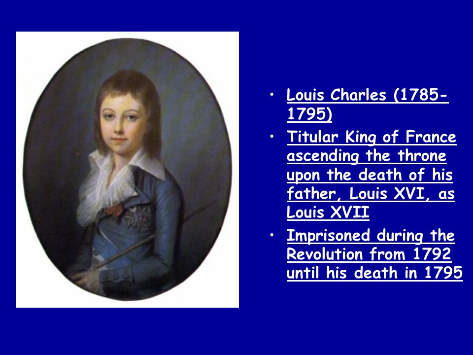 Louis Charles (1785-1795) Titular King of France ascending the throne upon the death of his father, Louis XVI, as Louis XVII.