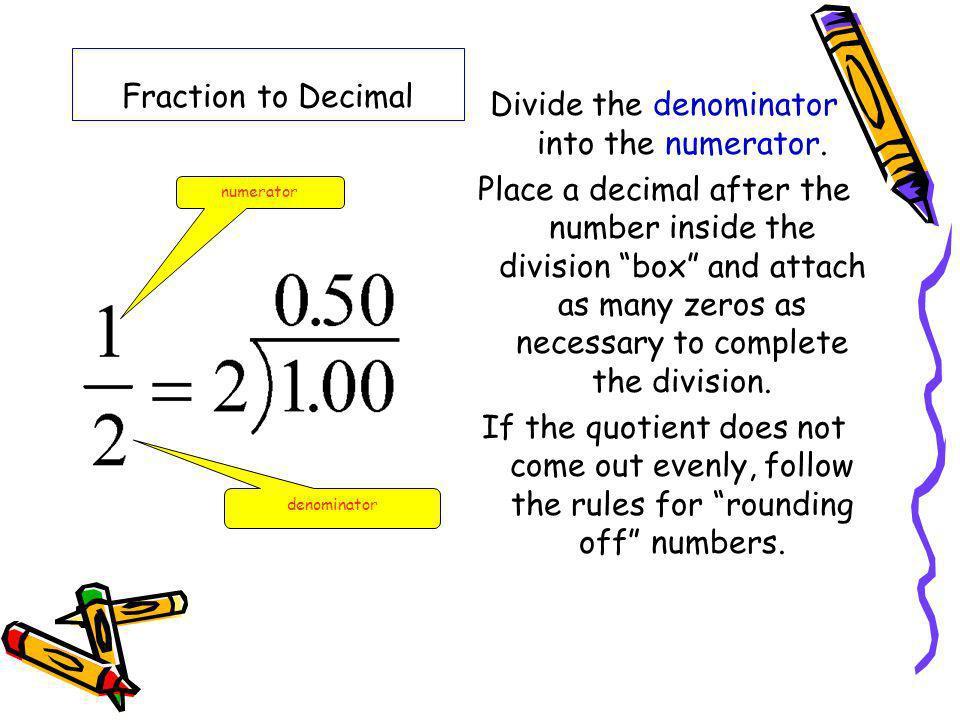 Divide the denominator into the numerator.