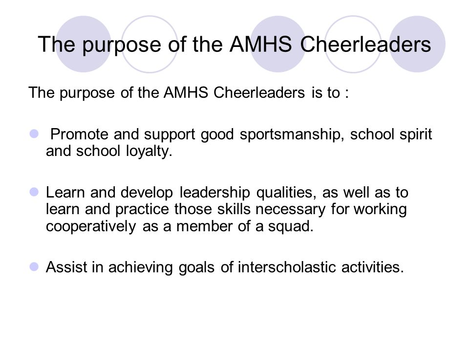 The purpose of the AMHS Cheerleaders
