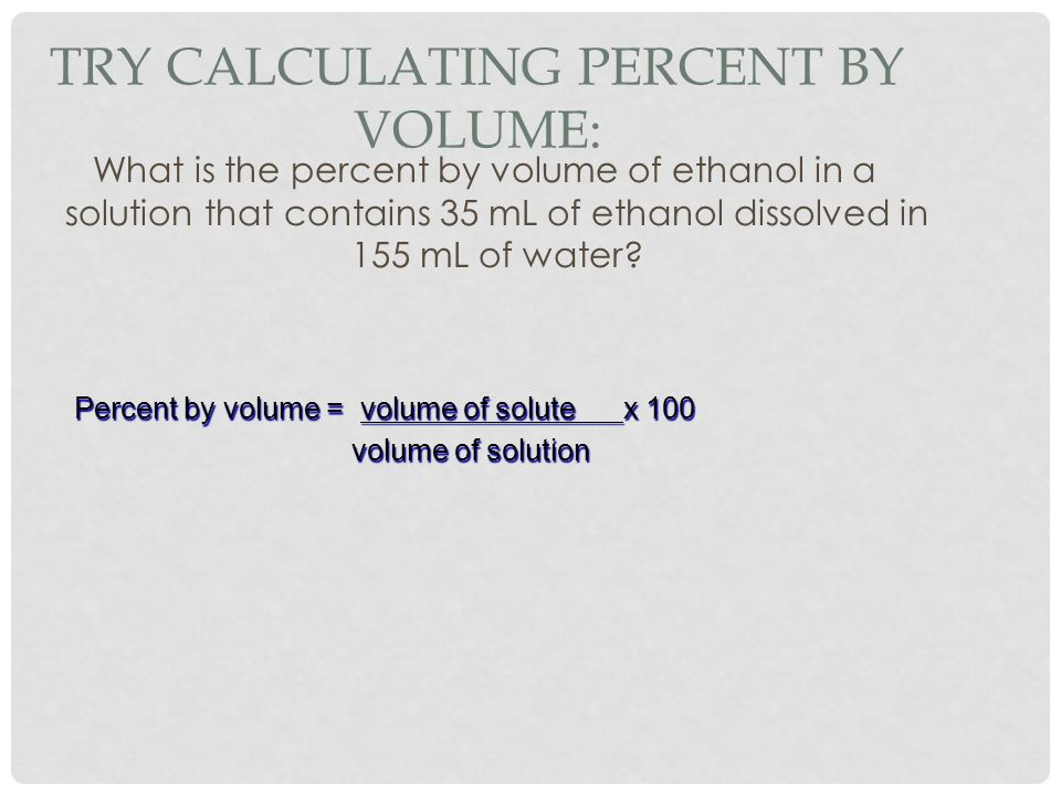 Try Calculating Percent by Volume: