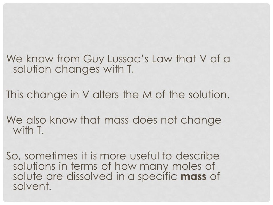 We know from Guy Lussac's Law that V of a solution changes with T.