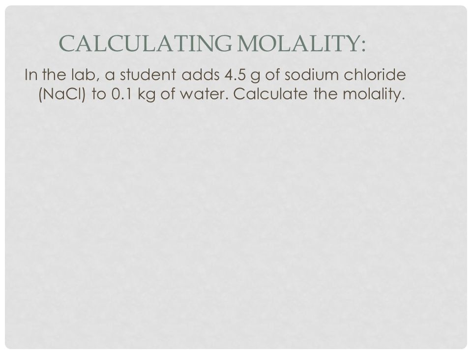 Calculating Molality: