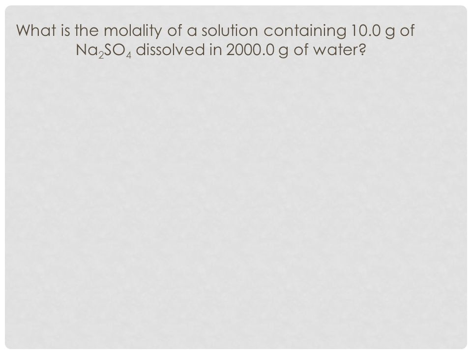 What is the molality of a solution containing 10