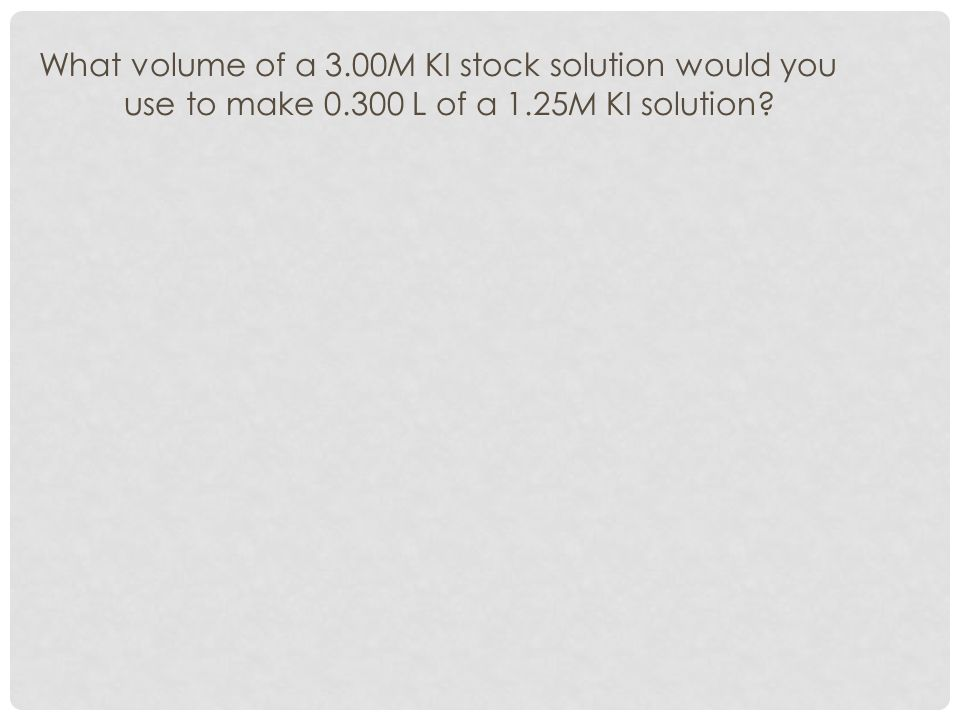 What volume of a 3. 00M KI stock solution would you use to make 0