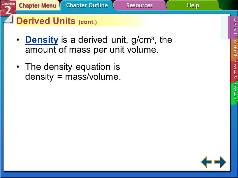 Density is a derived unit, g/cm3, the amount of mass per unit volume.