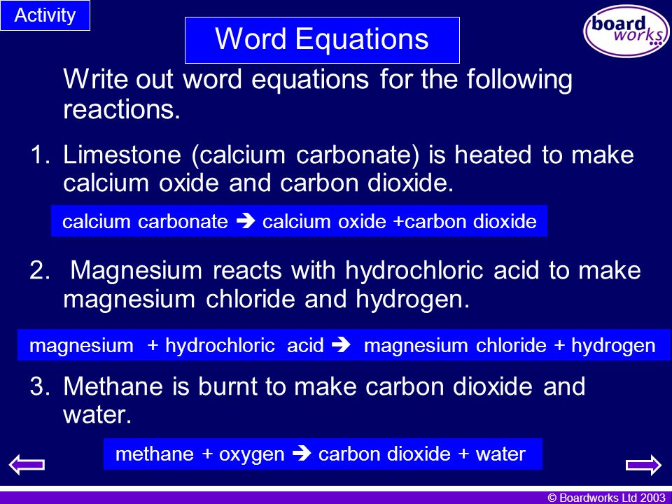 Word Equations Write out word equations for the following reactions.
