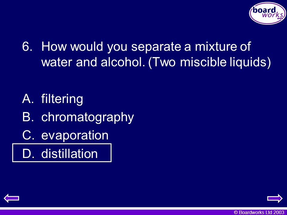 How would you separate a mixture of water and alcohol