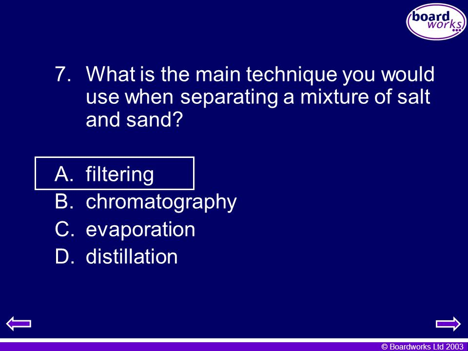 What is the main technique you would use when separating a mixture of salt and sand