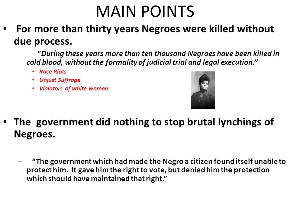 MAIN POINTS For more than thirty years Negroes were killed without due process.