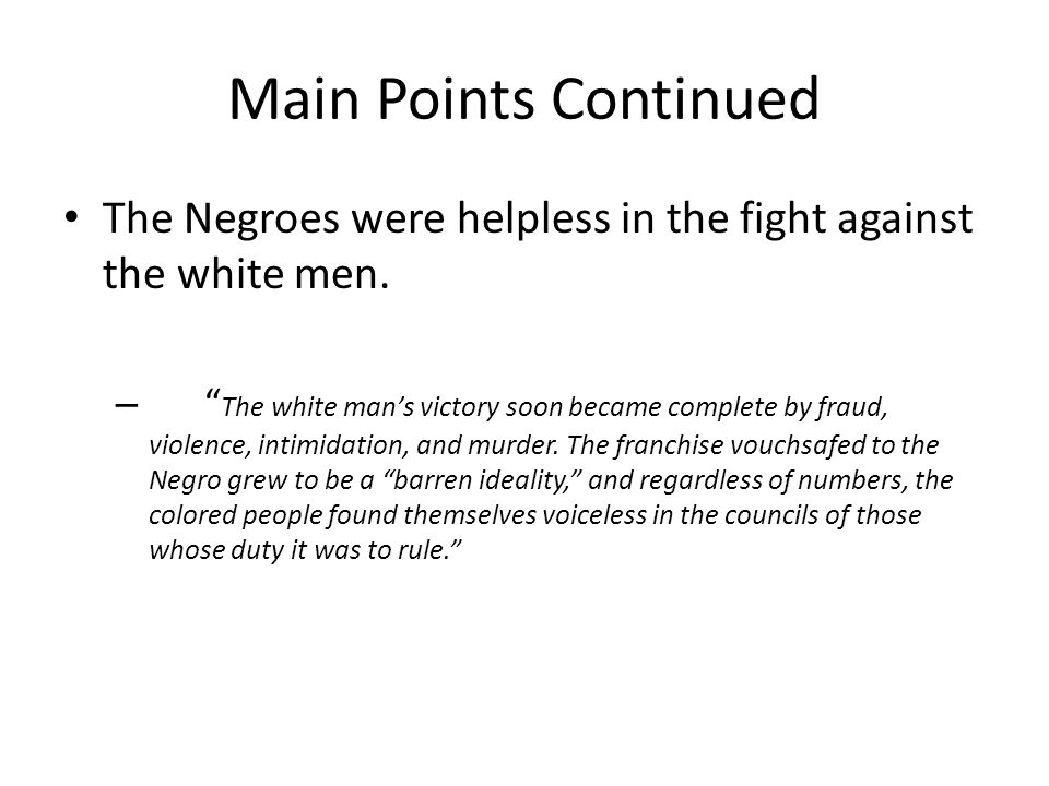 Main Points Continued The Negroes were helpless in the fight against the white men.
